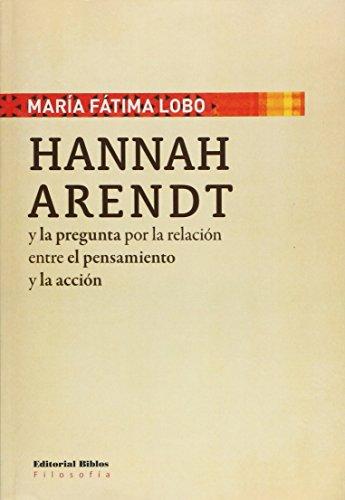 Hannah Arendt y la pregunta por la relación entre el pensamiento y la acción / ...