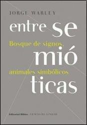 ENTRE SEMIOTICAS. BOSQUE DE SIGNOS, ANIMALES SIMBOLICOS: WARLEY, JORGE