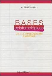 BASES EPISTEMOLOGICAS PARA LA INVESTIGACION CIENTIFICA: CARLI, ALBERTO