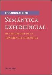 SEMANTICA EXPERIENCIAL. METAMORFOSIS DE LA EXPERIENCIA FILOSOFICA: ALBIZU, EDGARDO