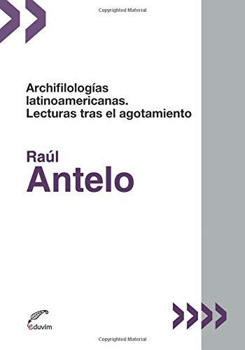 9789876992909: Archifilologías latinoamericanas: Lecturas tras el agotamiento (Spanish Edition)