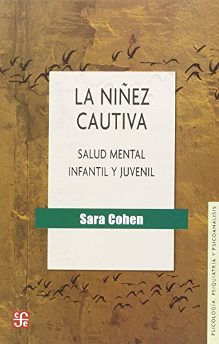 La niñez cautiva: salud mental infantil y: Cohen, Sara