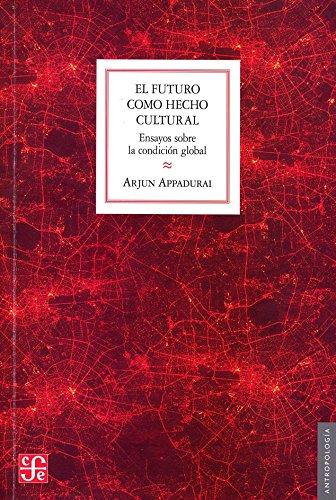 9789877190861: El futuro como hecho cultural. Ensayos sobre la condición global (Spanish Edition)