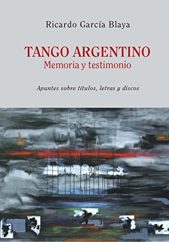 Tango Argentino. Memoria y Testimonio .: Apuntes: Ricardo Garcia Blaya