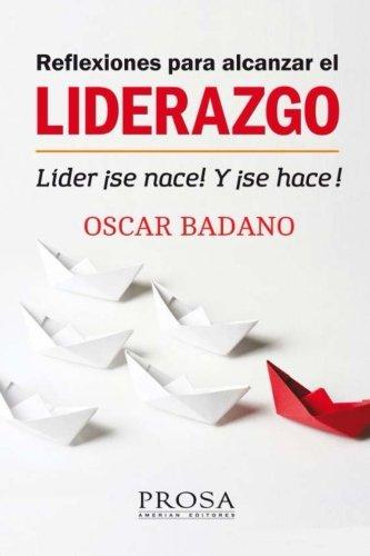 9789877290851: Reflexiones para alcanzar el Liderazgo: Líder ¡Se nace! Y ¡Se hace! (Spanish Edition)