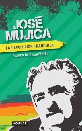 9789877350210: Jose Mujica La Revolucion Tranquila
