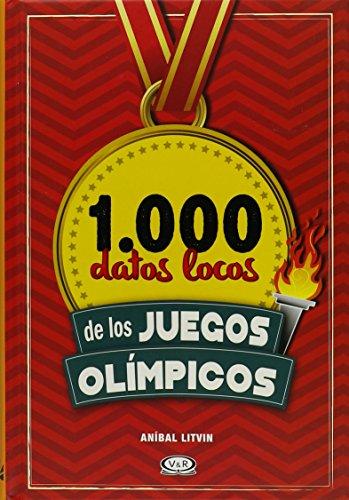 1.000 datos locos de los Juegos Olímpicos (Spanish Edition): AnÃbal Litvin