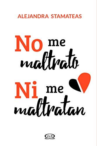 NO ME MALTRATO NI ME MALTRATAN: STAMATEAS, ALEJANDRA