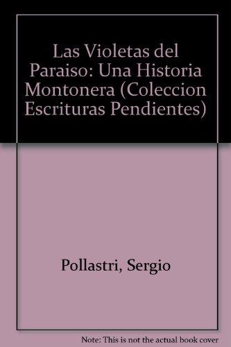 Las Violetas del Paraiso: Una Historia Montonera (Coleccion Escrituras Pendientes) (Spanish Edition...