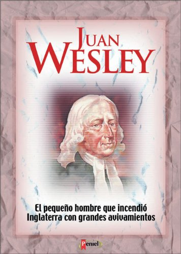 9789879038512: Juan Wesley: The Man That Fired England with Great Revivals