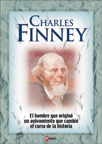 Charles Finney: El hombre que originó un: Basil Miller