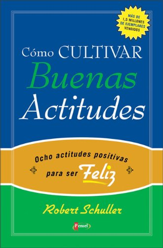 Cómo cultivar Buenas Actitudes (9879038967) by Robert H. Schuller