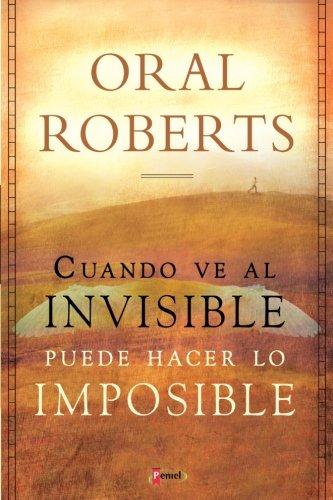 Cómo hacer lo imposible: Cuando usted ve al invisible, puede hacer lo imposible (9879038975) by Roberts, Oral