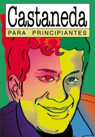 Castaneda para principiantes.-- ( Documentales ilustrados ; 40 ): Broussalis, Martín -