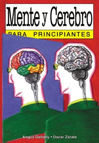 Mente y cerebro / Mind and Brain: Para Principiantes (Spanish Edition) (9879065697) by Gellatly, Angus; Zarate, Oscar