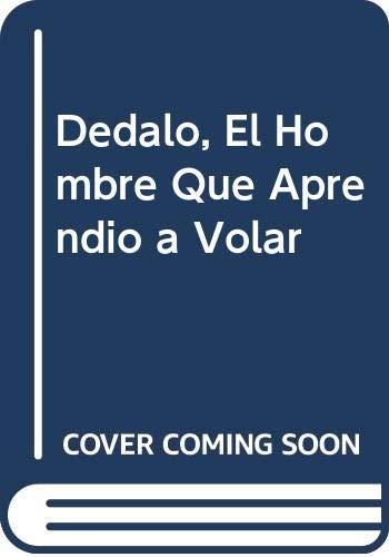 9789879069547: Dedalo, El Hombre Que Aprendio a Volar (Spanish Edition)