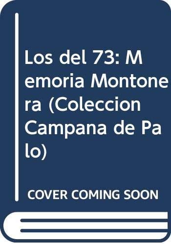 9789879125137: Los del 73: Memoria montonera (Colecci�n Campana de palo)