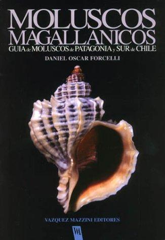Moluscos Magallánicos. Guía de moluscos de Patagonia y Sur de Chile: Daniel Oscar ...