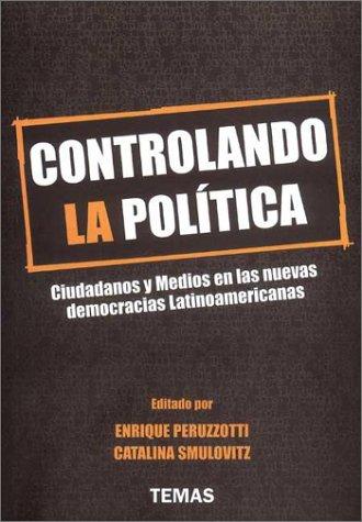9789879164624: Controlando La Politica: Ciudadanos y Medios En Las Nuevas Democracias Latinoamericanas