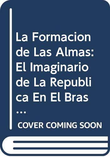 La Formacion de Las Almas: El Imaginario: Carvalho, Jose Murilo