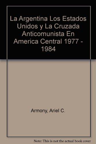 9789879173343: La Argentina, los Estados Unidos y la cruzada anticomunista en América Central, 1977-1984 (Spanish Edition)