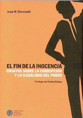 9789879173831: El Fin de La Inocencia: Ensayos Sobre La Corrupcion y La Ilegalidad del Poder