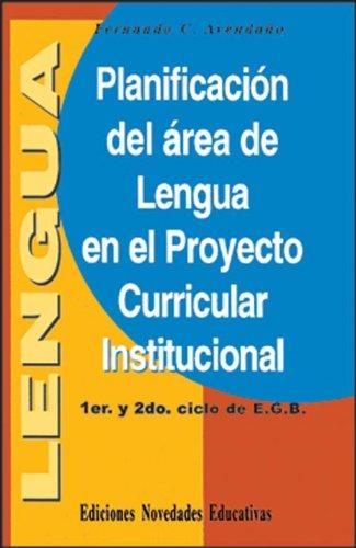 PLANIFICACION DEL AREA DE LENGUA EN EL PROYECTO CURRICULAR INSTITUCIONAL: AVENDAÑO, FERNANDO C.