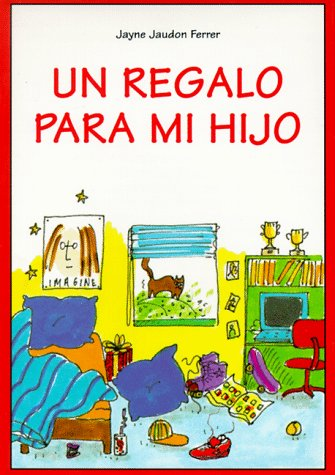 Un Regalo Para Mi Hijo / A Gift for My Son (Spanish Edition): Ferrer, Jayne Jaudon