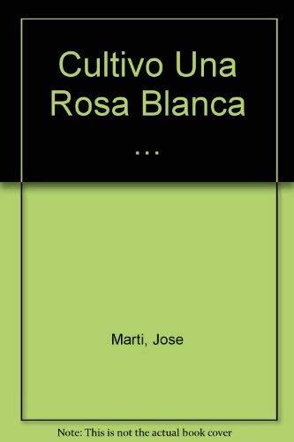 """Cultivo una rosa blanca"""" Antología: Marti, Jose"""