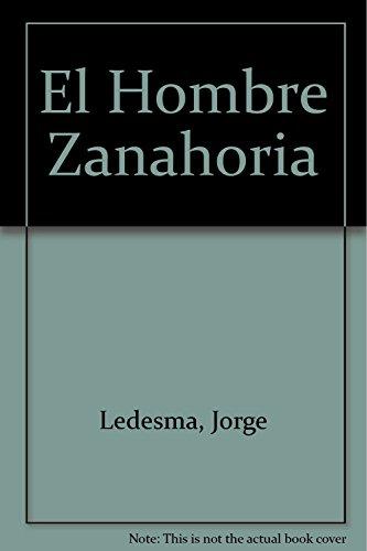 El hombre zanahoria.: Ledesma, Jorge -