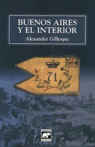 Buenos Aires y El Interior (Spanish Edition): Gillespie, Alexander
