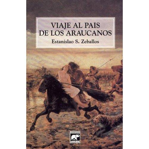Viaje Al Pais de Los Araucanos (Spanish Edition): Zeballos, Estanislao S.