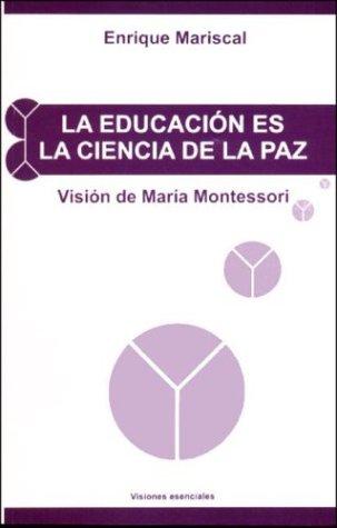 La Educacion Es La Ciencia de La Paz (Spanish Edition) (9879332210) by Enrique Mariscal; Maria Montessori