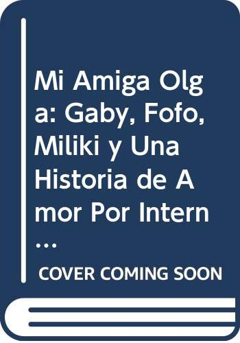 9789879334485: Mi Amiga Olga: Gaby, Fofo, Miliki y Una Historia de Amor Por Internet (Coleccion El dorado) (Spanish Edition)
