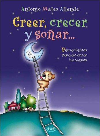 9789879338315: Creer, crecer y sonar/ Believe, Grow And Dream (Spanish Edition)