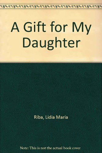 A Gift for My Daughter: Riba, Lidia Maria