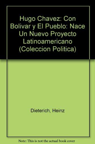 Hugo Chavez: Con Bolivar y El Pueblo: Nace Un Nuevo Proyecto Latinoamericano (Coleccion Politica) (9879368010) by Heinz Dieterich