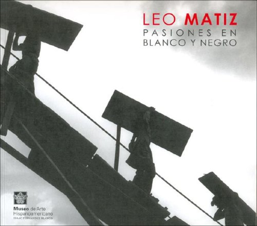 Leo Matiz. Pasiones en Blanco y Negro: Matiz, Leo