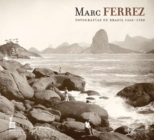 Marc Ferrez. Fotografias de Brasil 1860-1920 (Spanish: Ferrez, Marc