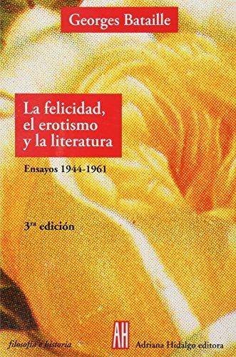 9789879396674: La felicidad, el erotismo y la literatura/Happiness, Eroticism and Literature: Ensayos 1944 - 1961 (Filosofia E Historia) (Spanish Edition)