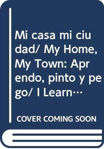 9789879402375: Mi casa mi ciudad/ My Home, My Town: Aprendo, pinto y pego/ I Learn, Paint and Stick (Mi primer libro)