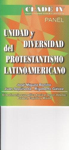 Unidad y Diversidad del Protestantismo Latinoamericano (CLADE IV): Jose Miguez Bonino, Juan ...