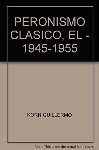 PERONISMO CLASICO, EL - 1945-1955: KORN GUILLERMO