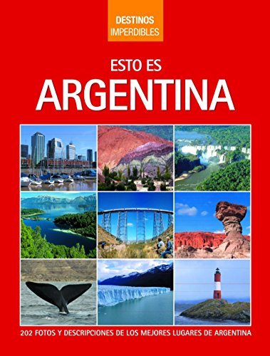 9789879445525: Esto es Argentina / This is Argentina (Destinos Imperdibles / Must-See Destinations) (Spanish Edition)