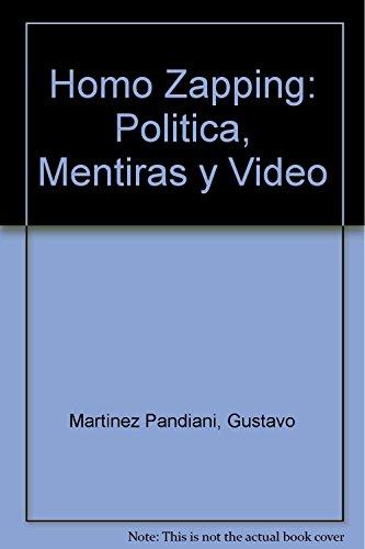 9789879468128: Homo Zapping: Politica, Mentiras y Video (Spanish Edition)