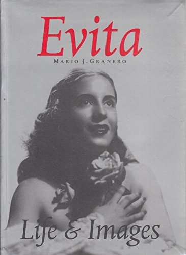 Evita: Life and Images: Granero, Mario J.