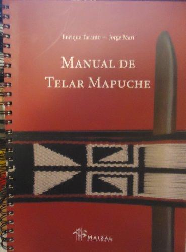 Manual De Telar Mapuche/ Mapuche Weaving Handbook (Spanish Edition): Jorge Mari, Enrique ...