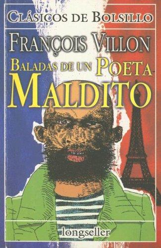 Baladas de un Poeta Maldito (Clasicos de Bolsillo) (Spanish Edition): Villon, Francois