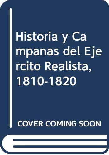 Historia y Campanas del Ejercito Realista, 1810-1820: Julio M. Luqui-Lagleyze