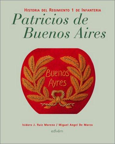PATRICIOS DE BUENOS AIRES. HISTORIA DEL REGIMIENTO 1 DE INFANTERÍA.: Ruiz Moreno, Isidoro J....
